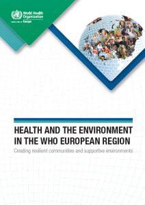 Health and Environment in the WHO European Region: Creating resilient communities and supportive environments